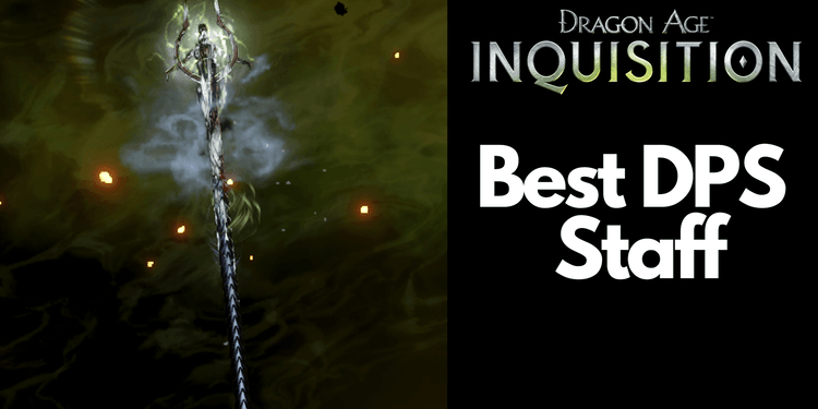 Dragon Age Inquisition Best Staff