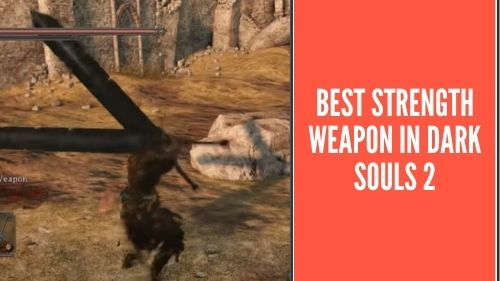best strength weapon ds2